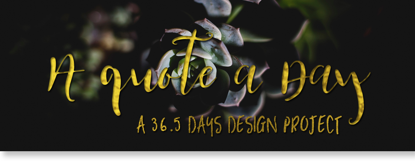 A quote a day – 36.5 days design project